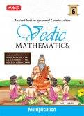 MTG Vedic Mathematics Vol - 6 : Multiplication