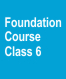 Foundation Course Class 6